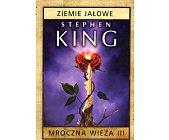 Szczegóły książki CYKL MROCZNA WIEŻA - TOM 3 - ZIEMIE JAŁOWE