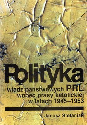 POLITYKA WŁADZ PAŃSTWOWYCH PRL WOBEC PRASY KATOLICKIEJ W LATACH 1945 - 1953