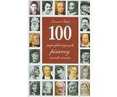 Szczegóły książki 100 NAJWYBITNIEJSZYCH PISARZY WSZECH CZASÓW