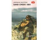 Szczegóły książki SAND CREEK 1864 (HISTORYCZNE BITWY)