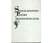 Szczegóły książki SPOŁECZEŃSTWO POLSKI ŚREDNIOWIECZNEJ - TOM XII