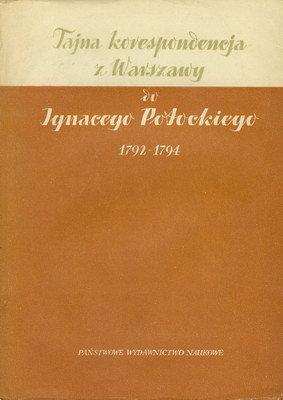 TAJNA KORESPONDENCJA Z WARSZAWY DO IGNACEGO POTOCKIEGO 1792 - 1794 ...