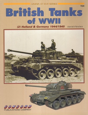 BRITISH TANKS OF WWII (2) HOLLAND & GERMANY 1944/1945 (ARMOR AT WAR SERIES 7028)