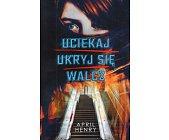 Szczegóły książki UCIEKAJ, UKRYJ SIĘ, WALCZ