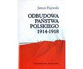 Szczegóły książki ODBUDOWA PAŃSTWA POLSKIEGO 1914-1918