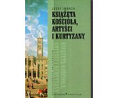 Szczegóły książki KSIĄŻĘTA KOŚCIOŁA, ARTYŚCI I KURTYZANY