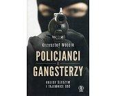 Szczegóły książki POLICJANCI I GANGSTERZY. KULISY ŚLEDZTW I TAJEMNICE CBŚ