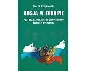 Szczegóły książki ROSJA W EUROPIE. POLITYKA BEZPIECZEŃSTWA EUROPEJSKIEGO FEDERACJI ROSYJSKIEJ