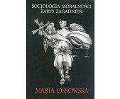 Szczegóły książki SOCJOLOGIA MORALNOŚCI - ZARYS ZAGADNIEŃ