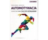 Szczegóły książki AUTOMOTYWACJA. ODKRYJ W SOBIE SIŁĘ DO DZIAŁANIA!
