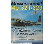 "Szczegóły książki MESSERSCHMITT ME 321/323: THE LUFTWAFFE'S ""GIANTS"" IN WORLD WAR II (A SCHIFFER MILITARY HISTORY BOOK)"