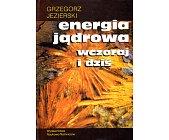 Szczegóły książki ENERGIA JĄDROWA WCZORAJ I DZIŚ