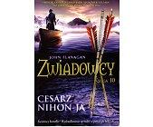 Szczegóły książki ZWIADOWCY - KSIĘGA 10 - CESARZ NIHON - JA