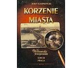Szczegóły książki KORZENIE MIASTA, WARSZAWSKIE POŻEGNANIA - TOM 3, PRAGA
