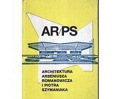 Szczegóły książki AR/PS. ARCHITEKTURA ARSENIUSZA ROMANOWICZA I PIOTRA SZYMANIAKA