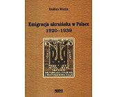 Szczegóły książki EMIGRACJA UKRAIŃSKA W POLSCE 1920-1939