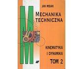 Szczegóły książki MECHANIKA TECHNICZNA TOM 2 KINEMATYKA I DYNAMIKA