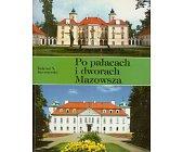 Szczegóły książki PO PAŁACACH I DWORACH MAZOWSZA - CZĘŚĆ 2