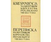 Szczegóły książki KORESPONDENCJA NAMIESTNIKÓW KRÓLESTWA POLSKIEGO VIII 1863 - V 1864