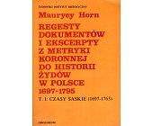 Szczegóły książki REGESTY DOKUMENTÓW I EKSCERPTY Z METRYKI KORONNEJ DO HISTORII...