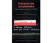 Szczegóły książki KATASTROFA SMOLEŃSKA. REAKCJE SPOŁECZNE, POLITYCZNE I MEDIALNE
