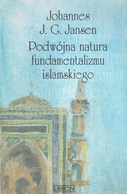 PODWÓJNA NATURA FUNDAMENTALIZMU ISLAMSKIEGO