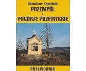 Szczegóły książki PRZEMYŚL I POGÓRZE PRZEMYSKIE - PRZEWODNIK