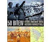 Szczegóły książki 50 BITEW KTÓRE ZMIENIŁY BIEG HISTORII NOWOŻYTNEJ