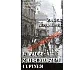Szczegóły książki W WALCE Z ARSENIUSZEM LUPINEM - KRYMINAŁY PRZEDWOJENNEJ WARSZAWY TOM 57