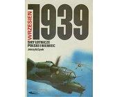 Szczegóły książki WRZESIEŃ 1939 - SIŁY LOTNICZE POLSKI I NIEMIEC
