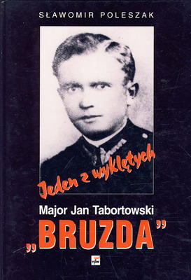 """JEDEN Z WYKLĘTYCH - MAJOR JAN TABORTOWSKI """"BRUZDA"""""""