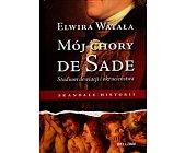 Szczegóły książki MÓJ CHORY DE SADE. STUDIUM DEWIACJI I OKRUCIEŃSTWA