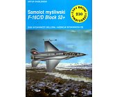 Szczegóły książki SAMOLOT MYŚLIWSKI F-16C/D BLOCK 52+ (TYPY BRONI I UZBROJENIA ZESZYT 210)