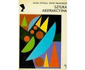 Szczegóły książki SZTUKA ABSTRAKCYJNA (SERIA NEFRETETE: STYLE - KIERUNKI - TENDENCJE)