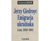 Szczegóły książki EMIGRACJA UKRAIŃSKA LISTY 1950-1982