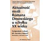 Szczegóły książki AKTUALNOŚĆ MYŚLI ROMANA DMOWSKIEGO U SCHYŁKU XX WIEKU
