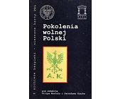 Szczegóły książki POKOLENIA WOLNEJ POLSKI