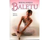 Szczegóły książki WIELKA KSIĘGA BALETU