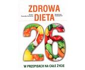 Szczegóły książki ZDROWA DIETA 26 W PRZEPISACH NA CAŁE ŻYCIE