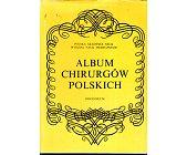 Szczegóły książki ALBUM CHIRURGÓW POLSKICH