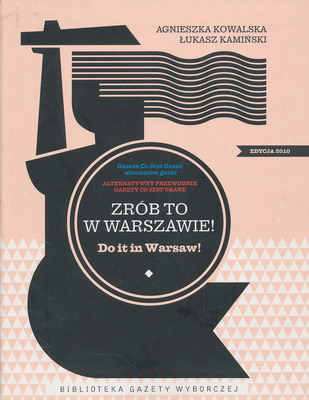ZRÓB TO W WARSZAWIE - DO IT IN WARSAW - ALTERNATYWNY PRZEWODNIK GAZETY CO JEST GRANE