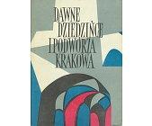Szczegóły książki DAWNE DZIEDZIŃCE I PODWÓRZA KRAKOWA