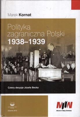 POLITYKA ZAGRANICZNA POLSKI 1938-1939. CZTERY DECYZJE JÓZEFA BECKA