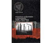Szczegóły książki PODZIEMIE POAKOWSKIE W WOJEWÓDZTWIE ŚLĄSKO-DĄBROWSKIM W LATACH 1945-1947
