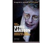 Szczegóły książki STIEG LARSSON MĘŻCZYZNA, KTÓRY ODSZEDŁ ZA WCZEŚNIE
