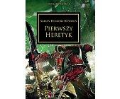 Szczegóły książki PIERWSZY HERETYK (HEREZJA HORUSA, WARHAMMER 40.000)