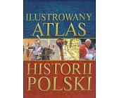 Szczegóły książki ILUSTROWANY ATLAS HISTORII POLSKI
