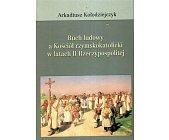 Szczegóły książki RUCH LUDOWY A KOŚCIÓŁ RZYMSKOKATOLICKI W LATACH II RZECZYPOSPOLITEJ