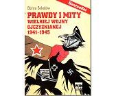 Szczegóły książki PRAWDY I MITY WIELKIEJ WOJNY OJCZYŹNIANEJ 1941 - 1945