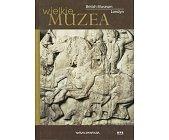 Szczegóły książki WIELKIE MUZEA - BRITISH MUSEUM LONDYN